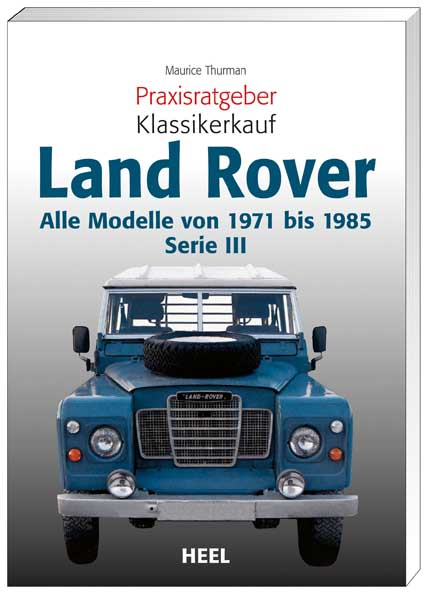 Land Rover Serie 3 1971-85 Handbuch//Typen//Ratgeber Praxisratgeber Klassikerkauf